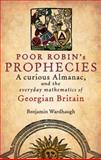 Poor Robin's Prophesies : A Curious Almanac, and the Everyday Mathematics of Georgian England, Wardhaugh, Benjamin, 0199605424