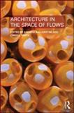 Architecture in the Space of Flows, Ballantyne, Andrew, 0415585422