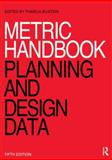 Metric Handbook : Planning and Design Data, Buxton, Pamela, 0415725429