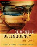 Juvenile Delinquency : The Core, Siegel, Larry J. and Welsh, Brandon C., 0495095427
