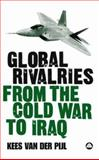 Global Rivalries : From the Cold War to Iraq, Van Der Pijl, Kees, 0745325424