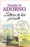 Letters to His Parents, 1939-1951, Adorno, Theodor W., 0745635423