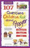 107 Questions Children Ask about Prayer, Daryl Lucas and David R. Veerman, 0842345426