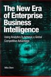 The New Era of Enterprise Business Intelligence : Using Analytics to Achieve a Global Competitive Advantage, Biere, Mike, 0137075421