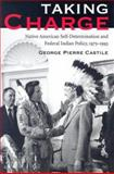 Taking Charge : Native American Self-Determination and Federal Indian Policy, 1975-1993, Castile, George Pierre, 0816525420