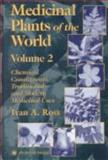 Medicinal Plants of the World : Chemical Constituents, Traditional and Modern Medicinal Uses, Ross, Ivan A., 0896035425