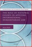 The Role of National Courts in Applying International Humanitarian Law, Weill, Sharon, 0199685428