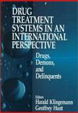 Drug Treatment Systems in an International Perspective : Drugs, Demons, and Delinquents, , 0761905421