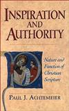 Inspiration and Authority : Nature and Function of Christian Scripture, Achtemeier, Paul J., 0801045428