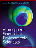 Atmospheric Science for Environmental Scientists, Hewitt, C. Nick and Jackson, Andrea V., 1405185422