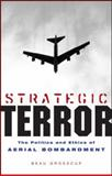 Strategic Terror : The Politics and Ethics of Aerial Bombardment, Grosscup, Beau, 1842775421