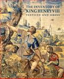The Inventory of King Henry VIII : Textiles and Dress, , 1905375425