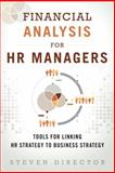 Financial Analysis for HR Managers : Tools for Linking HR Strategy to Business Strategy (paperback), Director, Steven, 0133925420