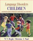 Language Disorders in Children : An Evidence-Based Approach to Assessment and Treatment, Maul, Christine A. and Hegde, M. N., 0205435424