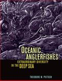 Oceanic Anglerfishes : Extraordinary Diversity in the Deep Sea, Pietsch, Theodore W., 0520255429