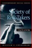 A Society of Risk-Takers : Living Life on the Edge, Cockerham, William C., 0716755424