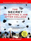 The Secret to Getting a Job after College : Marketing Tactics to Turn Degrees into Dollars, Chiagouris, Larry, 0982765428