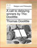 A Call to Delaying Sinners by Tho, Thomas Doolittle, 1140755420