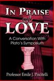 In Praise of Love : A Conversation with Plato's Symposium, Piscitelli, Emile J., 1413785425