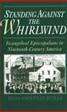 Standing Against the Whirlwind : Evangelical Episcopalians in Nineteenth-Century America, Butler, Diana Hochstedt, 0195085426