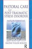 Pastoral Care for Post-Traumatic Stress Disorder : Healing the Shattered Soul, Dalene C. Fuller Rogers, Harold G Koenig, 0789015420