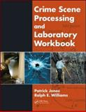 Crime Scene Processing and Laboratory Workbook, Jones, Patrick and Williams, Ralph E., 1420085425