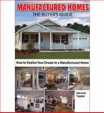 Manufactured Homes: the Buyer's Guide, Steven Taylor, 1892495422