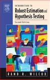 Introduction to Robust Estimation and Hypothesis Testing, Wilcox, Rand R., 0127515429
