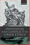Individual and Conflict in Greek Ethics, White, Nicholas, 0199275424