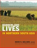 Borderland Lives in Northern South Asia : Non-State Perspectives, Gellner, David N., 0822355426