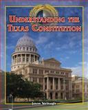 Understanding the Texas Constitution, Jason Steinagle, 1477745424