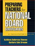 Preparing Teachers for National Board Certification : A Facilitator's Guide, Steeves, Kathleen Anderson and Browne, Barbara Cole, 1572305428
