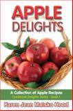 Apple Delights Cookbook, Karen Jean Matsko Hood, 1592105424
