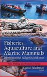 Fisheries, Aquaculture and Marine Mammals :  Interrelationship, Background and Issues, Jakobsson, Daniel, 1607415429