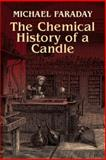 The Chemical History of a Candle, Michael Faraday, 0486425428