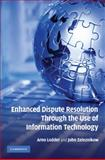Enhanced Dispute Resolution Through the Use of Information Technology, Lodder, Arno R. and Zeleznikow, John, 0521515424