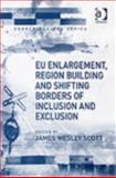 EU Enlargement, Region Building and Shifting Borders of Inclusion and Exclusion, , 0754645428