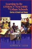 Learning to Be Literacy Teachers in Urban Schools : Stories of Growth and Change, Lazar, Althier, 0872075427