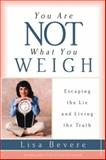 You Are Not What You Weigh, Lisa Bevere, 0884195422