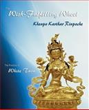 The Wish-Fulfilling Wheel : The Practice of White Tara, Karthar, Khenpo, 0971455422