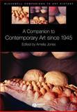A Companion to Contemporary Art Since 1945, Jones, Amelia, 1405135425