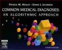 Common Medical Diagnosis : An Algorithmic Approach, Healey, Patrice M. and Jacobson, Edwin J., 1416025421