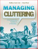 Managing Cluttering : A Comprehensive Guidebook of Activities, Scaler Scott, Kathleen and Ward, David, 1416405429