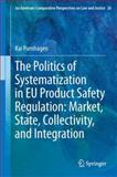 The Politics of Systematization in Eu Product Safety Regulation : Market, State, Collectivity, and Integration, Purnhagen, Kai, 9400765428