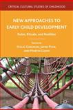 New Approaches to Early Child Development : Rules, Rituals, and Realities, , 0230105432