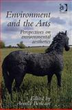 Environment and the Arts : Perspectives on Environmental Aesthetics, Berleant, Arnold, 0754605434