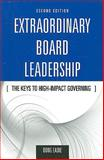Extraordinary Board Leadership : The Keys to High Impact Governing, Eadie, Doug, 0763755435