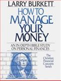 How to Manage Your Money : An In-Depth Bible Study on Personal Finances, Burkett, Larry, 0802425437
