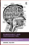 Embodiment and Mechanisation, Black, Daniel, 1472415434