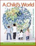 A Child's World : Infancy Through Adolescence, Papalia, Diane and Feldman, Ruth, 0078035430
